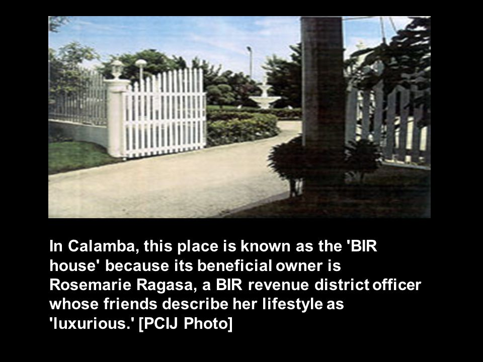 In Calamba, this place is known as the BIR house because its beneficial owner is Rosemarie Ragasa, a BIR revenue district officer whose friends describe her lifestyle as luxurious. [PCIJ Photo]